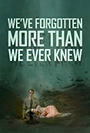 Watch We've Forgotten More Than We Ever Knew online