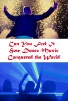 Can You Feel It - How Dance Music Conquered the World How Dance Music Conquered the World - Season 1 Projectfreetv