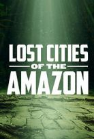 Watch Series Lost Cities of the Amazon Season 1