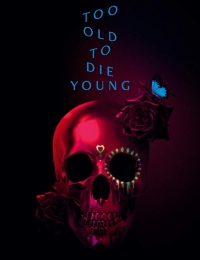 Too Old to Die Young Season 1 123streams
