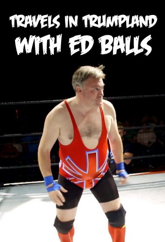 Travels in Trumpland with Ed Balls Season 1 Projectfreetv